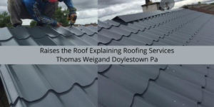 Thomas Weigand of Doylestown Pa Raises the Roof Explaining Roofing Services